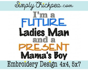Embroidery Design - I'm a Future Ladies Man and a Present Mama's Boy - Just for boys - Saying - Phrase - Perfect for Baby - For 4x4 5x7 Hoop