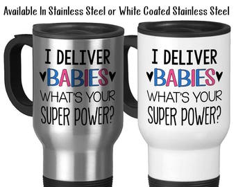 Travel Mug, I Deliver Babies What's Your Super Power? Obstetrician, OBGYN Gift, Baby Doctor, Midwife, Doula, Stainless Steel 14 oz Gift Idea