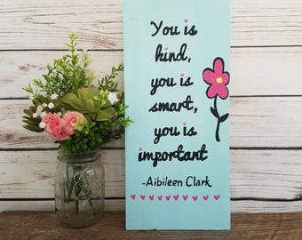 You is Kind, You is Smart, You is Important - THE HELP quote - Wooden SIGN with Quote - Southern Sign - Aibileen Clark - Hand Painted Sign