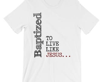 Christian T Shirts Baptized To Live Like Jesus '13 - Christian Clothing - Jesus Shirt - Christian Apparel - Christian Gifts - Gift for Men