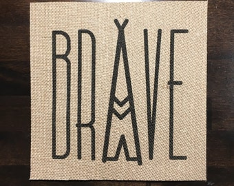 Brave | Burlap Fabric Print | Rustic Decor | Nursery Decor | Home Decor | Camping | Teepee