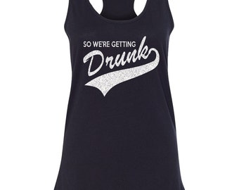 We Are GETTING DRUNK Bachelorette Tanks