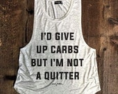 Large Sale!! I'd Give Up Carbs But Im Not A Quitter, Funny Muscle Tee, Workout Top, Muscle Tank, Graphic