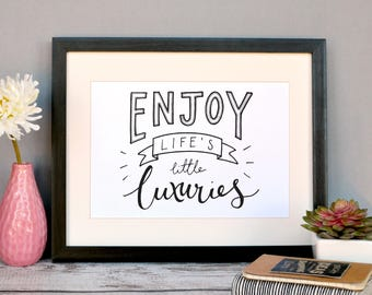 Enjoy Life's Little Luxuries | Hand-lettered Print