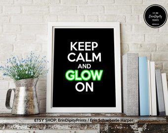 Keep Calm and Glow On (Printable DIGITAL FILE) (8x10 inches)