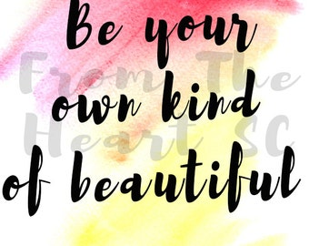 Be Your Own Kind Of Beautiful A4 Typography Quote Digital Instant Download