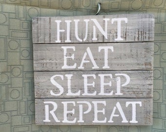 Hunt Eat Sleep Repeat - sign - hunting camp - wall decor