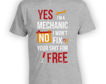 Yes I'm a Mechanic No I Won't Fix Your Sh*t for Free Shirt - Funny Mechanic Shirts, Etsy Shirts, Fathers Day, gift for him, dad gift -CT-899