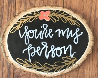 You're My Person Wood Slice// Rustic Home Decor// Wedding Gift// Wedding Decor// Valentine's Day Gift for Him or Her// Anniversary Gift