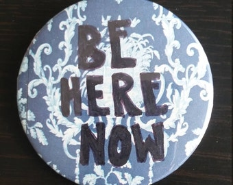 "2.25"" pinback button - BE HERE NOW"