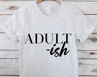 Adult-ish Woman Shirt //  Womens Tee // Graphic Tee // Funny Tee