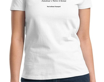 WikiLeaks America's News Choice (You've been Trumped) (Ladies T-shirt available in colors too)