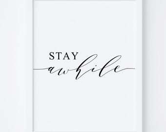 Stay Awhile, Printable Poster, Stay Awhile Print, Typography Print, Wall Art, Wall Decor, Black and White Print, Instant Download
