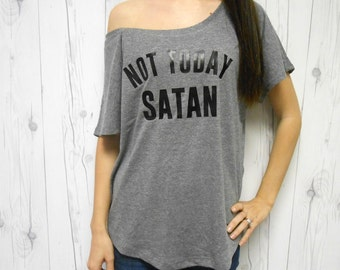 NOT TODAY SATAN // Womens Flowy Off Shoulder T-Shirt // Not Today Satan Shirt // Not Today Satan T-Shirt // Flowy Slouchy Tee // Grey Black