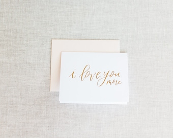 I Love You More - Love/Anniversary Foil Greeting Card