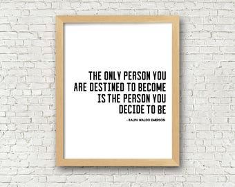The only person you are destined to become is the person you decide to be ralph waldo emerson quote wall art printable 8x10 digital art