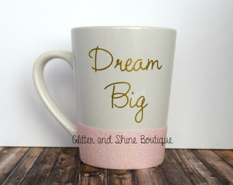Dream Big, Inspirational, Motivational, Coffee Mug, Glitter Dipped Mug, Dreams Come True