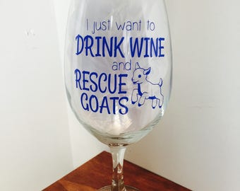 I just want to drink wine & rescue goats - Farm animal Rescue Wine Glass for Goat Lovers - Goat Wine Glass - Farm Sanctuary
