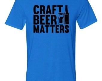 Craft Beer Matters Tshirt Craft Beer Clothing Drinking Tshirt Funny Craft Beer Shirt