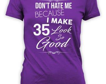 Personalized Birthday T Shirt 35th Birthday Gifts For Women Custom TShirt Don't Hate Me Because I Make 35 Look So Good Ladies Tee - BG310