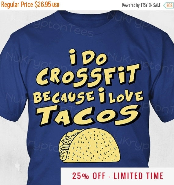 Funny Crossfit T Shirt I Do Crossfit Because I Love Tacos