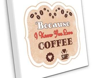 Because I Know You Love Coffee