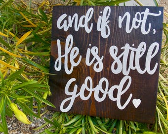 Wood Sign, And If Not He Is Still Good, Christian, Faith, Hope