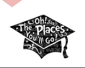 Oh The Places You'll Go, Graduation, SVG Cut File, Cricut Cut File, Silhouette Cut File