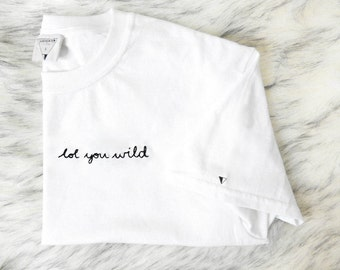 LOL YOU WILD Hand Made Embroidered T Shirt | ManEater By Lina