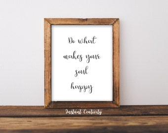 Do what makes your soul happy, Inspirational Art, Home Decor, Typography Printable, Motivational Life Quote, Hand Lettered, Digital Instant