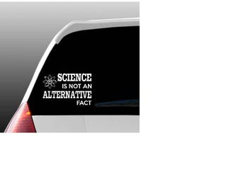 Science is Not an Alternative Fact Car Window Decal
