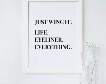 Just Wing It Life Eyeliner Everything Funny Quote Print - Make Up Quote Print - Girls Quote Print - Typography Print - Inspirational Quote