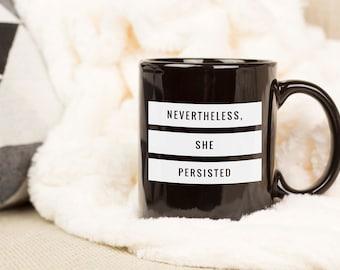 Nevertheless She Persisted Mug, Empowering Gift for Her, Motivational Mug, Inspirational Mug, Entrepreneur Gift, Grad Mug, Feminist Mug