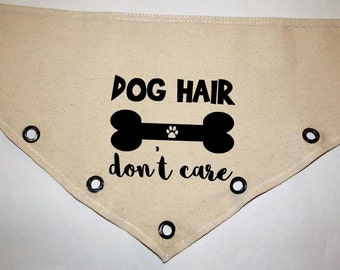 Dog Hair Don't Care bone custom Unique grommet accent Canvas dog pet BANDANA tie-front or over the collar!  personalize Any color print!