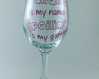 Grandma is my name, spoiling is my game! Wine Glass
