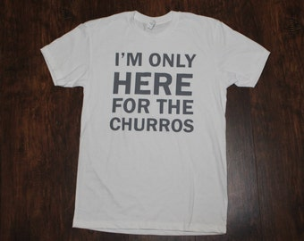 I'm Only Here for the Churros Tee