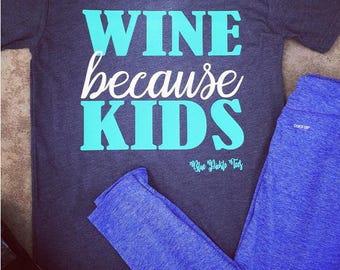 Wine Because Kids tee