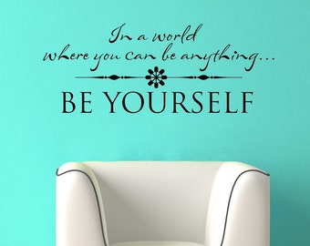 Inspirational Quote - In a world where you can be anything Be Yourself - vinyl wall decal lettering sticker