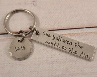 She believed she could so she did - Hand Stamped Keychain - Graduation Gift