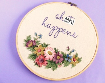 Sh*t Happens. Floral Hand Embroidery Wall Hoop