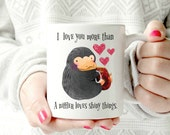 Niffler mug. I love you more than a niffler loves shiny hings.Fantastic Beasts and where to find them -harry potter . Valentin'es Day