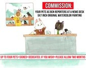 Commission for 5x7 inch original watercolor painting of up to four pets dressed as reporters sitting at a news desk.