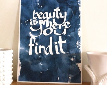 Inspirational quote. Beauty is where you find it.  Fine art print. Spark. Hand lettering print.