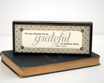 DIETER F. UCHTDORF Wood Sign, We can choose to be grateful no matter what, Shelf Sitter, Conversation Piece