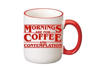 Mornings Are For Coffee And Contemplation Mug - 11 oz White Mug