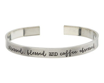 Stressed, Blessed And Coffee Obsessed Cuff Bracelet - Momlife Pewter Custom - Hand Stamped Jewelry - Personalized Jewelry - Engraved Cuff