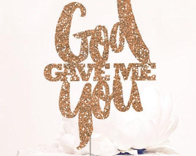 God gave me you Cake Topper, Bold, Gold Glitter Sparkle Chic Wedding decor, Glitter Both sides.