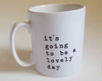 Lovely Day Breakfast Coffee Mug; Typographic mug ; Unique office mug; Happy quote cup; Uplifting mug; 'It's going to be a lovely day'