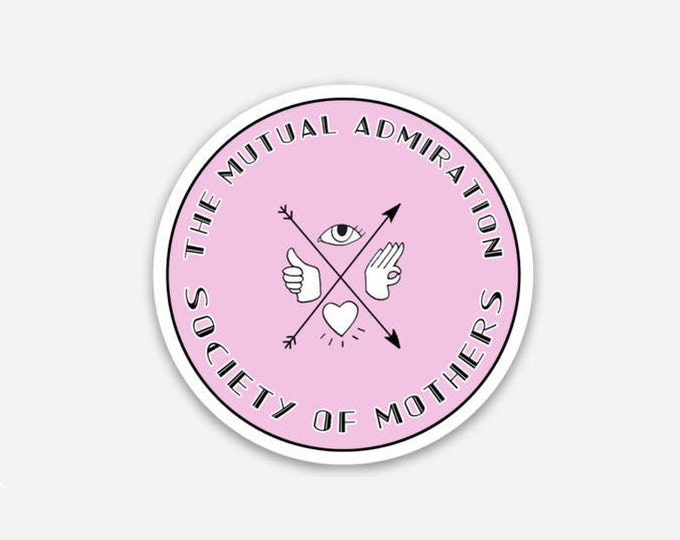2 Inch Vinyl Sticker - The Mutual Admiration Society of Mothers, perfect Mother's Day Gift for her.