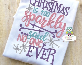 Christmas is too Sparkly said no one ever Shirt or Bodysuit, Christmas Shirt, Girl Christmas Shirt, Girl Winter Shirt, Girl Holiday Shirt